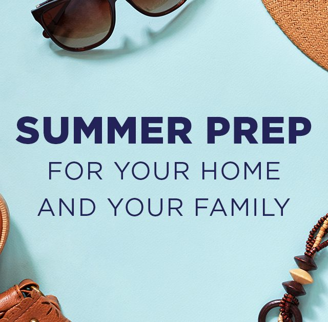 Summer Prep For Your Home and Your Family