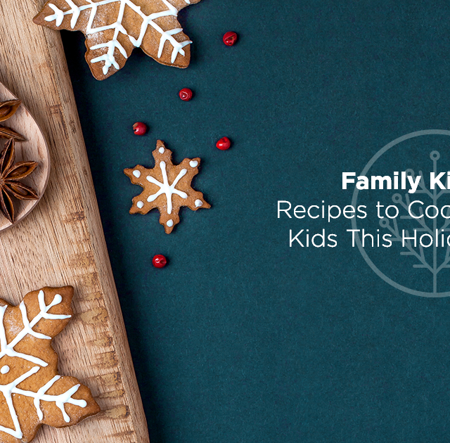 Family Kitchen: Recipes to Cook With Your Kids This Holiday Season