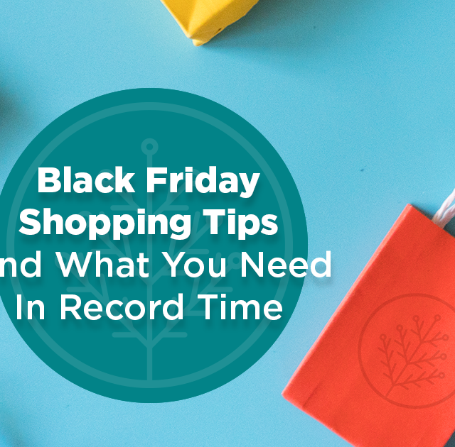 Black Friday Shopping Tips–Find What You Need In Record Time!
