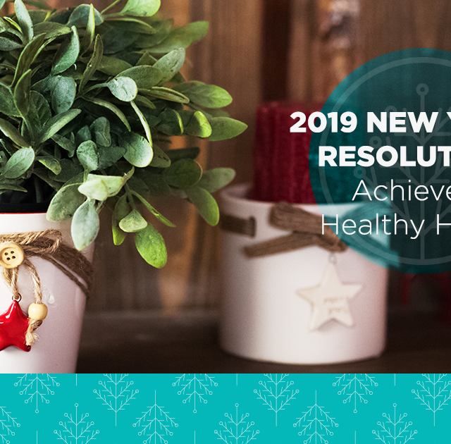 2019 New Year's Resolutions: Achieve a Healthier Home