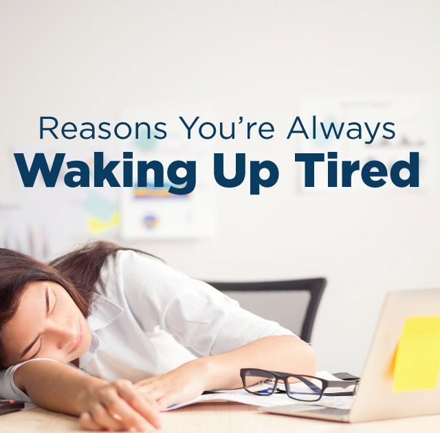 Reasons You're Waking Up Tired